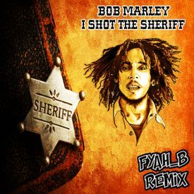 I Shot The Sheriff [Fyah_B RMX]