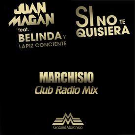 Si No Te Quisiera (Gabriel Marchisio Club Radio Mix).