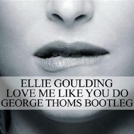 Love Me Like You Do (George Thoms Bootleg)