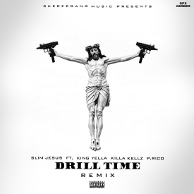 Slim Jesus - Drill Time Remix ft. King Yella P.Rico & Killa Kellz