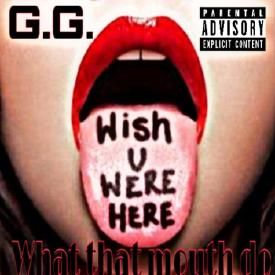 G.G. What that mouth do (Ghost Coast Records)