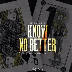 Meek Mill - Know No Better [Feat Yo Gotti]