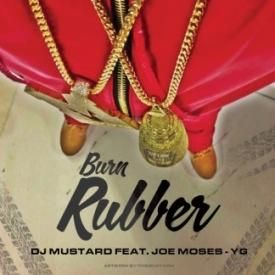 DJ Mustard – Burn Rubber [Feat Joe Moses & YG]