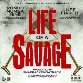 RondoNumbaNine – Life Of A Savage (Remix) [Feat Lupe Fiasco]