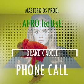 PHONE CALL Ft DRAKE X ADELE (AFRO HOUSE) MIX by MASTERKIDS 2016 NEw!