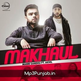 Makhaul By Akhil New Punjabi Songs