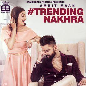 Trending Nakhra By Amrit Maan New Punjabi Songs 2018