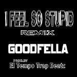 GOODFELLA - I FEEL SO STUPID remix Cover Art