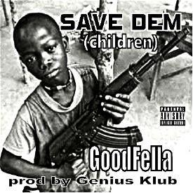 SAVE DEM (children) GOODFELLA PROD BY GENIUS KLUB
