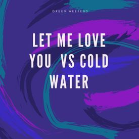 Cold Water Vs Let Me Love You (Green Weekend remix)