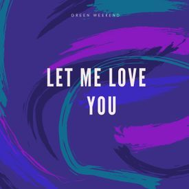 DJ Snake Ft Justin Bieber - Let Me Love You (Green Weekend Remix)