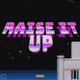 raise it up!