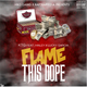 FLAME THIS DOPE