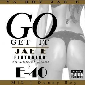 JAE E Ft. E40 and Thaddeous Shade - Go Get It (Prod. by Vybe)
