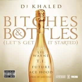 Bitches & Bottles (Remix) Ft T.I., Future, Lil Wayne & Ace Hood
