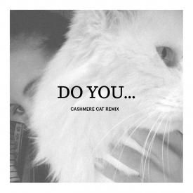 Do You… (Cashmere Cat Remix)