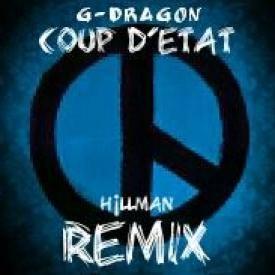 G-Dragon - Coup D'Etat (Hillman Remix)