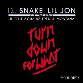 Turn Down For What Remix (Ft. Lil Jon, Juicy J, 2 Chainz & French Montana)