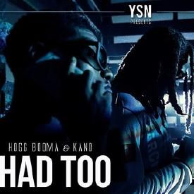 1 - Had Too - Hogg Booma and Kano (Prod. by Chef P)
