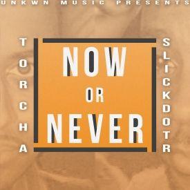 SlickdotR TorchaNow Or Never