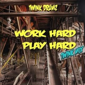 Work Hard, Play Hard (TwinkMix)