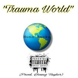 HUNORACKZ - Trauma World (Official Audio) @OfficalRR90 (Prod. Young Taylor) #17Flow18 Cover Art