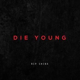 Die Young (RIP Chinx)