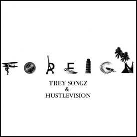 Trey Songz ft. HustleVision - Foreign (Remix)