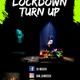 Lockdown Turn Up