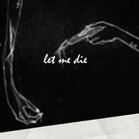 Let Me Die