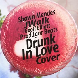 Shawn Mendes-Drunk In Love(Cover)Ft.JWalk & Geoff Elliott(Prod.Igor Beats)