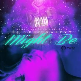 D.J. LUKE NASTYY - 'Might Be'