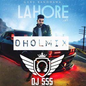 Lahore - Guru Randhawa - DHOLMIX - DJ SSS