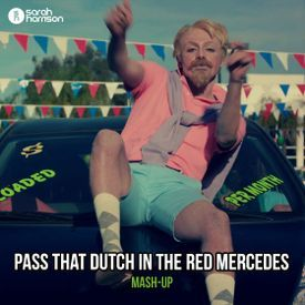 Pass That Dutch In The Red Mercedes (Sarah Harrison Mash-Up)