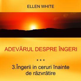 3. Îngerii în ceruri înainte de răzvrătire - ADEVĂRUL DESPRE ÎNGERI | Ellen