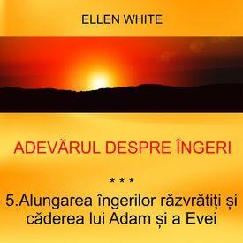 5. Alungarea îngerilor răzvrătiți și căderea lui Adam și a Evei