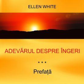 Prefață - ADEVĂRUL DESPRE ÎNGERI | Ellen G.White