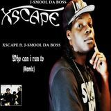 J-SMOOL DA BOSS - Xscape ft. J-SMOOL DA BOSS Who Can I Run To (remix) Cover Art