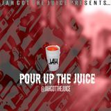 JahGotTheJuice - Pour Up The Juice  Cover Art