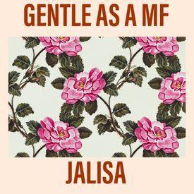 GENTLE AS A MF