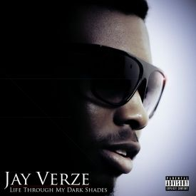 Jay Verze - Life Through My Dark Shades Cover Art