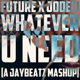 Whatever U Need (A JAYBeatz Mashup) #HVLM