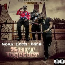 Shit Together X JayWay Sosa X Face Luchi X Cha Soo Cold