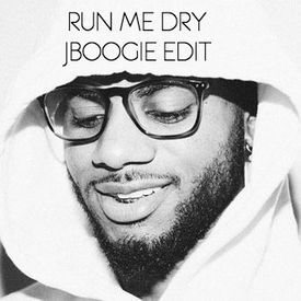 Run Me Dry (JBoogie EDIT)