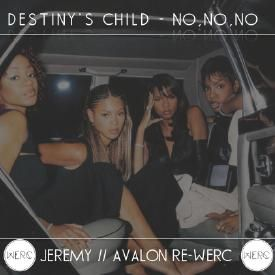 Destiny's Child - No, No, No (Jeremy//Avalon Re-WERC)
