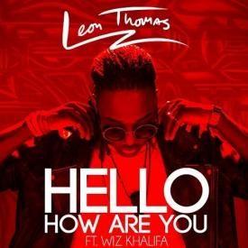 Leon Thomas Ft Wiz Khalifa – Hello How Are You