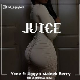 YCEE - JUICE FT JIGGY X MALEEK BERRY