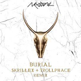 Burial (Skrillex & TrollPhace Remix) [NeoDrnk Edit]