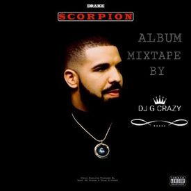 SCORPION ALBUM MIXTAPE (DRAKE, GOD'S PLAN,IN MY FEELING,NICE FOR WHAT )