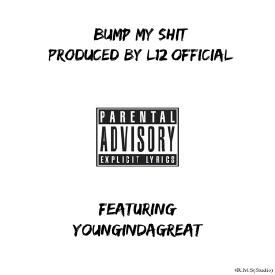 Bump My Shit (Ft. YounginDaGreat) (Produced By Johari LeToné)